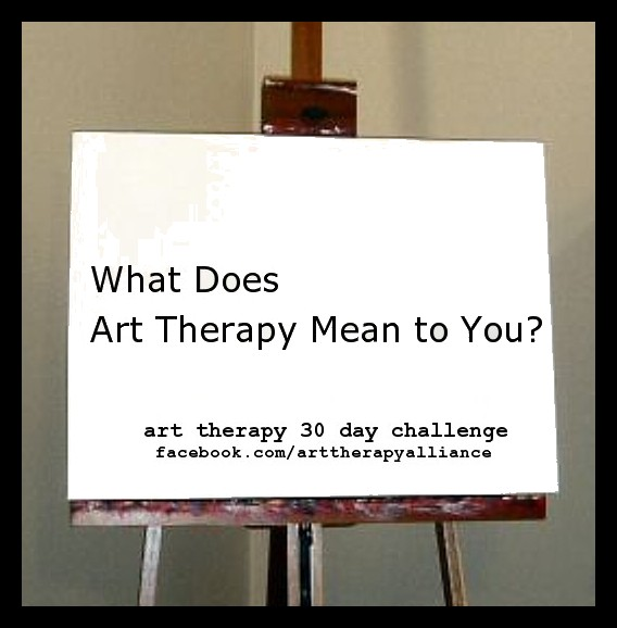 Art Therapy 30 Day Challenge: What Does Art Therapy Mean to You?