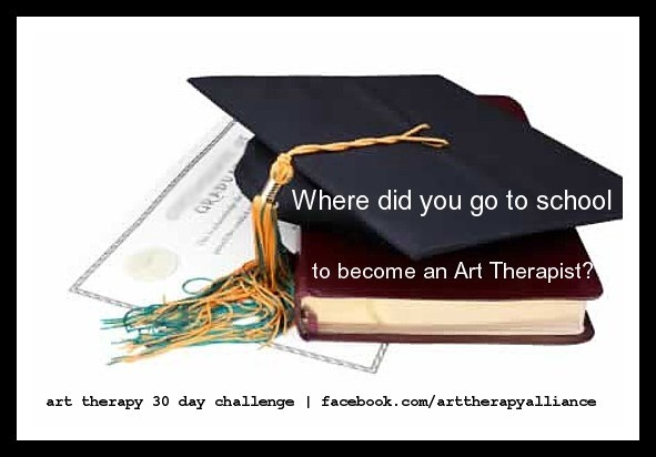 Art Therapy 30 Day Challenge Day 8- Where did you go to school to become an Art Therapist?