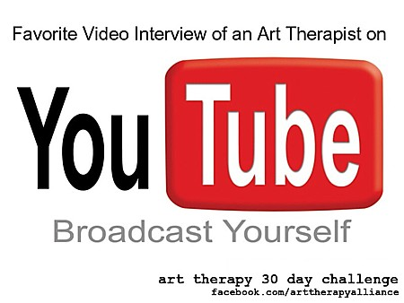 Art Therapy 30 Day Challenge: Day 14: Favorite Interview Video of an Art Therapist on YouTube
