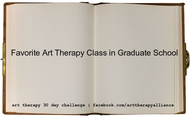 Art Therapy 30 Day Challenge Day 17: Favorite Art Therapy Class in Graduate School
