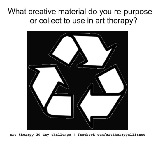 Art Therapy 30 Day Challenge Day 15:  What Material Do You Re-Purpose/Collect to Use in Art Therapy?
