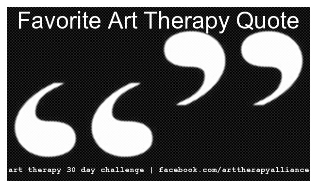 Art Therapy 30 Day Challenge Day 7: Favorite Art Therapy Quote