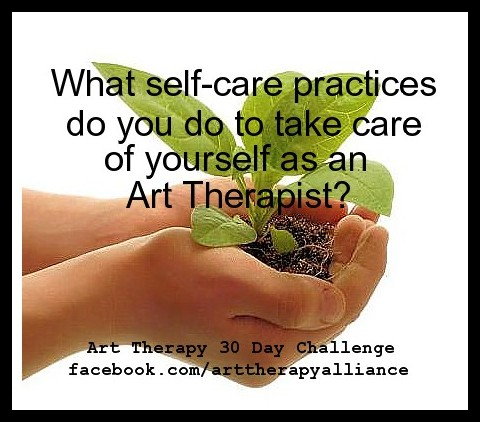 Art Therapy 30 Day Challenge Day 10: What Self-Care Practices Do You Do to Take Care of Yourself as an Art Therapist?